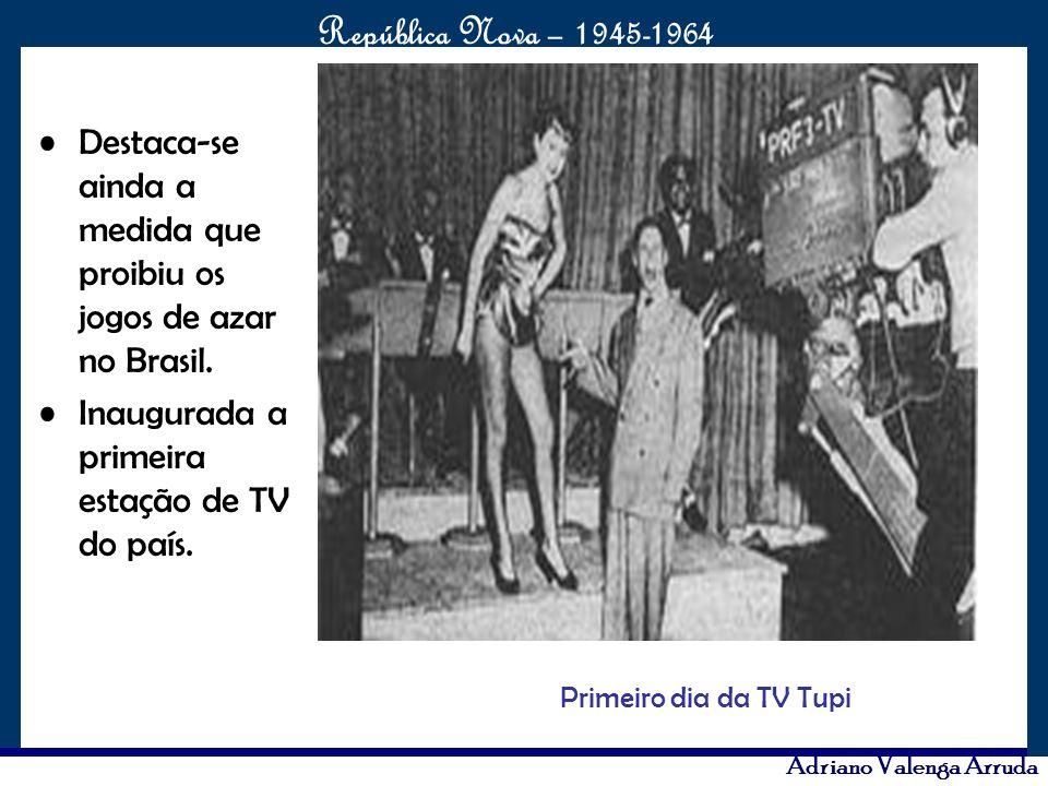 O maior conflito da história República Nova – 1945-1964 Adriano Valenga Arruda Destaca-se ainda a medida que proibiu os jogos de azar no Brasil. Inaug