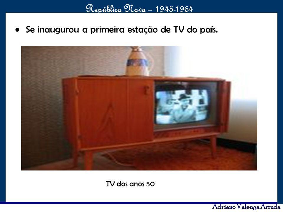 O maior conflito da história República Nova – 1945-1964 Adriano Valenga Arruda Se inaugurou a primeira estação de TV do país. TV dos anos 50
