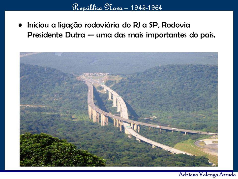 O maior conflito da história República Nova – 1945-1964 Adriano Valenga Arruda Iniciou a ligação rodoviária do RJ a SP, Rodovia Presidente Dutra uma d