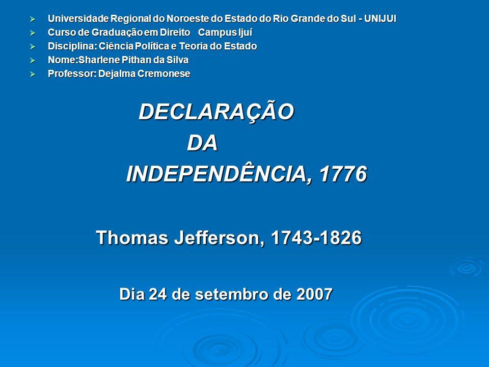 A Declaração da Independência norte- americana de 1776 marcou o rompimento das colônias da América do Norte com a metrópole inglesa.
