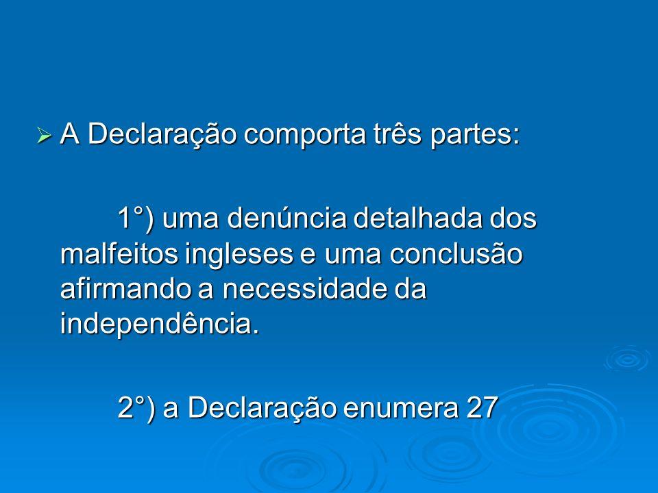 A Declaração comporta três partes: A Declaração comporta três partes: 1°) uma denúncia detalhada dos malfeitos ingleses e uma conclusão afirmando a ne