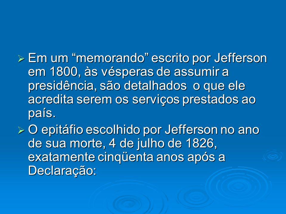 Em um memorando escrito por Jefferson em 1800, às vésperas de assumir a presidência, são detalhados o que ele acredita serem os serviços prestados ao