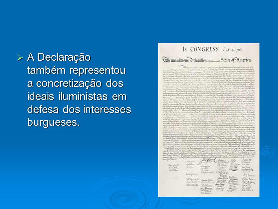 A Declaração também representou a concretização dos ideais iluministas em defesa dos interesses burgueses. A Declaração também representou a concretiz