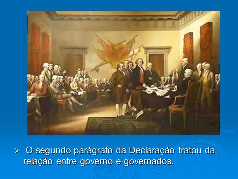 O segundo parágrafo da Declaração tratou da relação entre governo e governados. O segundo parágrafo da Declaração tratou da relação entre governo e go