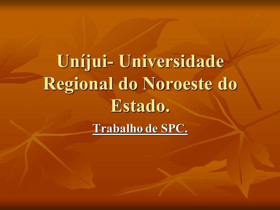 Trabalho de SPC. Uníjui- Universidade Regional do Noroeste do Estado.