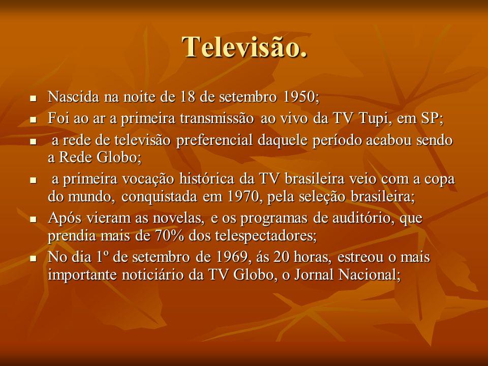 Televisão. Nascida na noite de 18 de setembro 1950; Nascida na noite de 18 de setembro 1950; Foi ao ar a primeira transmissão ao vivo da TV Tupi, em S