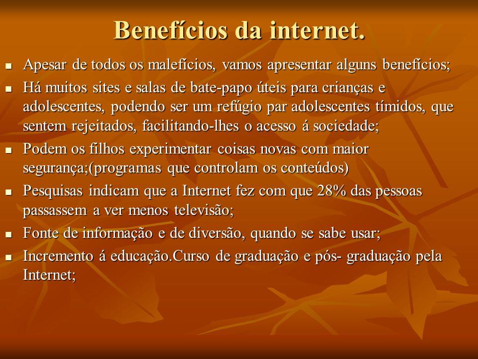 Benefícios da internet. Apesar de todos os malefícios, vamos apresentar alguns benefícios; Apesar de todos os malefícios, vamos apresentar alguns bene