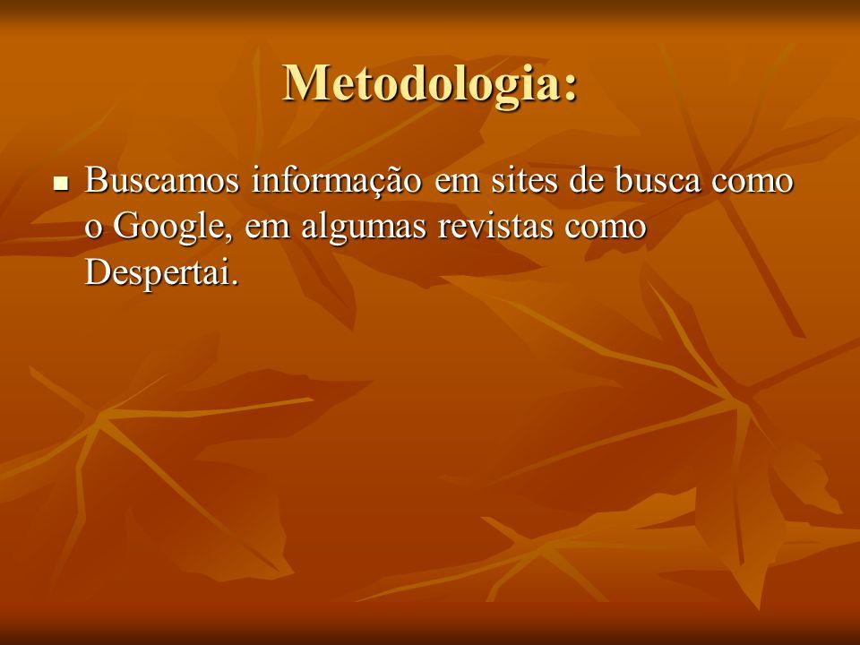 Metodologia: Buscamos informação em sites de busca como o Google, em algumas revistas como Despertai. Buscamos informação em sites de busca como o Goo