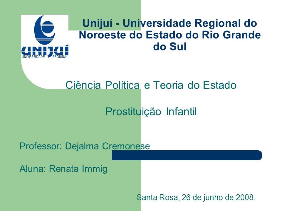 Unijuí - Universidade Regional do Noroeste do Estado do Rio Grande do Sul Ciência Política e Teoria do Estado Prostituição Infantil Professor: Dejalma