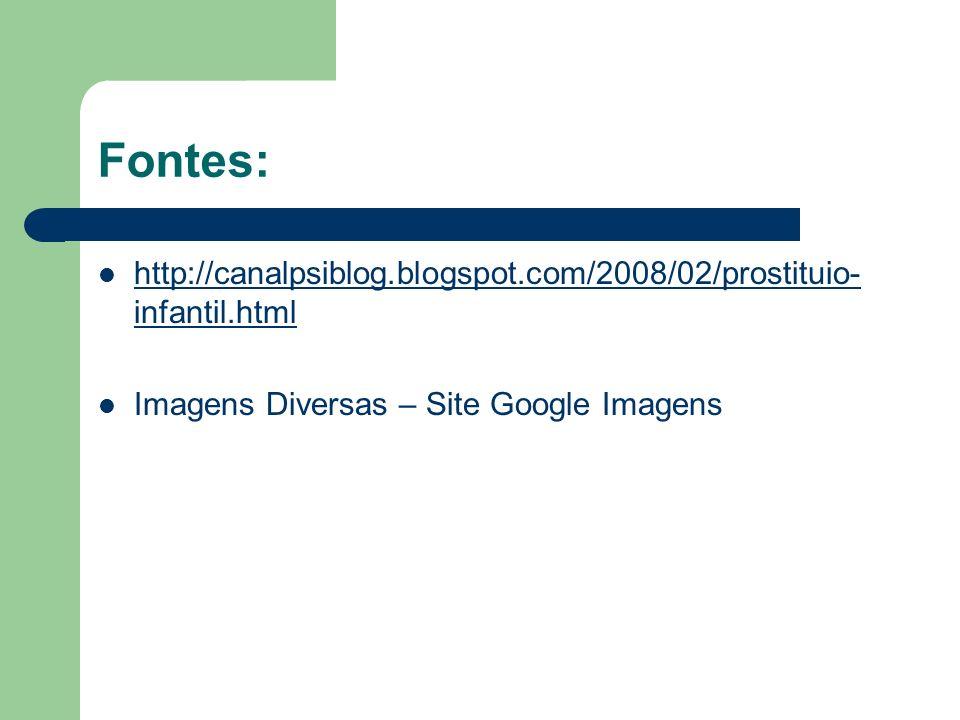 Fontes: http://canalpsiblog.blogspot.com/2008/02/prostituio- infantil.html http://canalpsiblog.blogspot.com/2008/02/prostituio- infantil.html Imagens