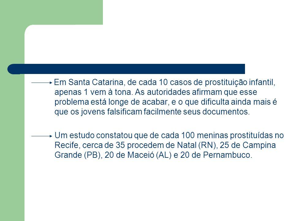 Em Santa Catarina, de cada 10 casos de prostituição infantil, apenas 1 vem à tona. As autoridades afirmam que esse problema está longe de acabar, e o