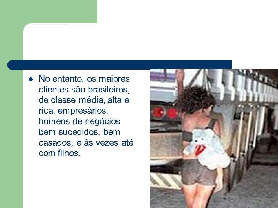 No entanto, os maiores clientes são brasileiros, de classe média, alta e rica, empresários, homens de negócios bem sucedidos, bem casados, e às vezes