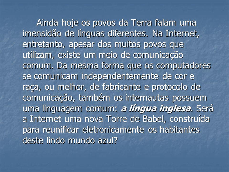 Ainda hoje os povos da Terra falam uma imensidão de línguas diferentes. Na Internet, entretanto, apesar dos muitos povos que utilizam, existe um meio