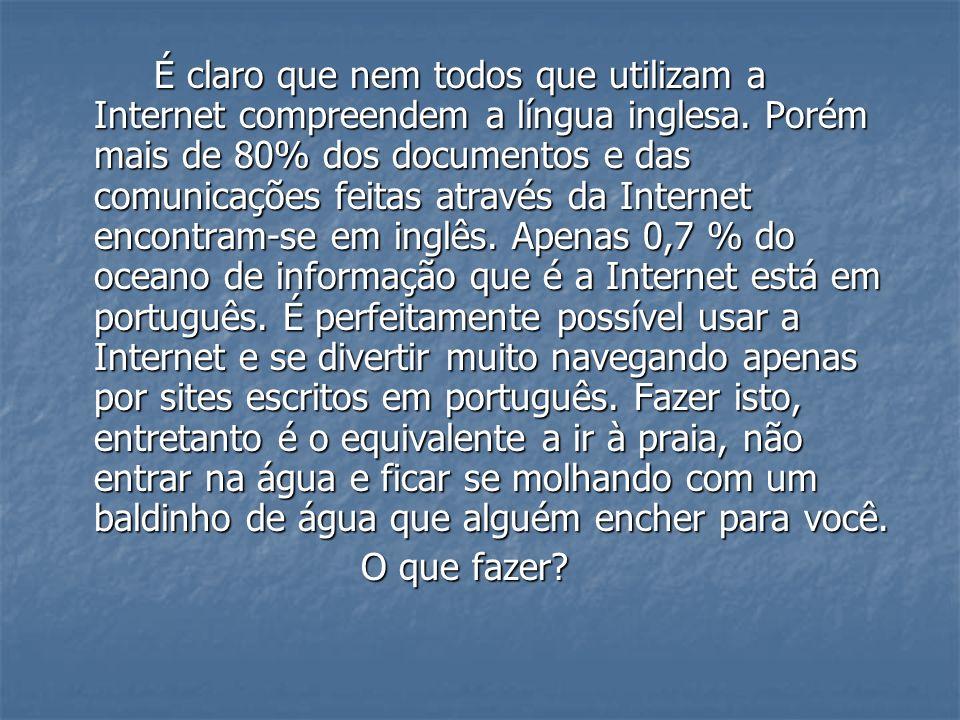É claro que nem todos que utilizam a Internet compreendem a língua inglesa. Porém mais de 80% dos documentos e das comunicações feitas através da Inte