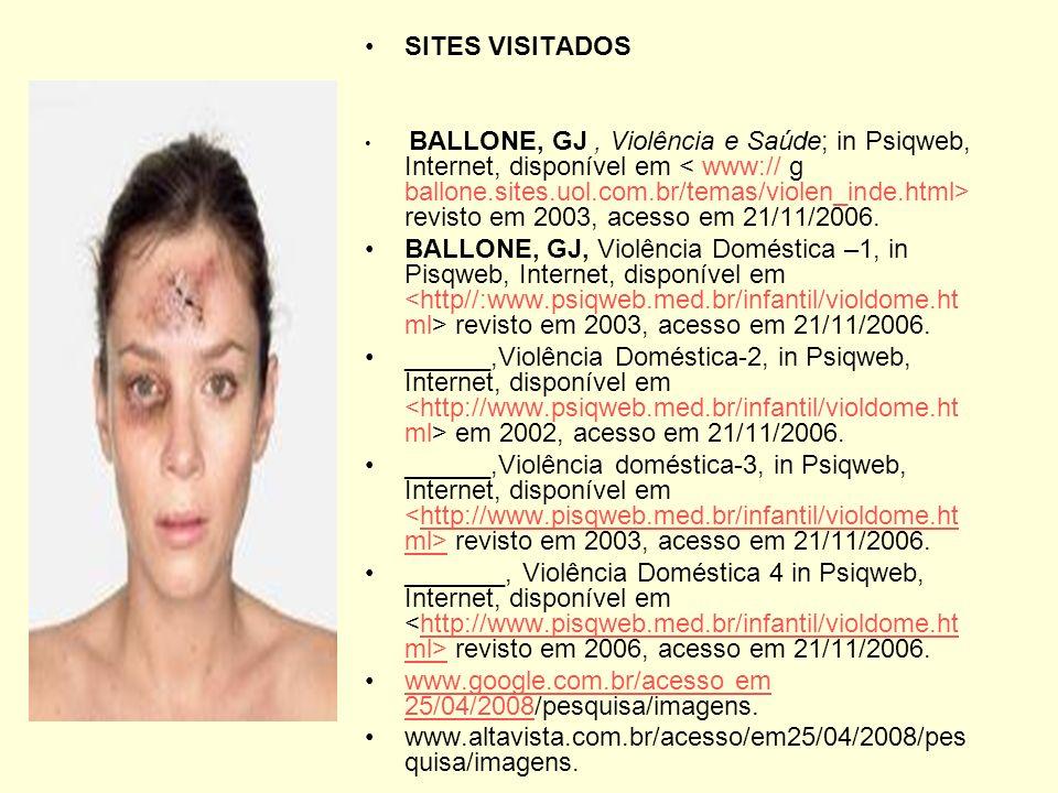 SITES VISITADOS BALLONE, GJ, Violência e Saúde; in Psiqweb, Internet, disponível em revisto em 2003, acesso em 21/11/2006. BALLONE, GJ, Violência Domé