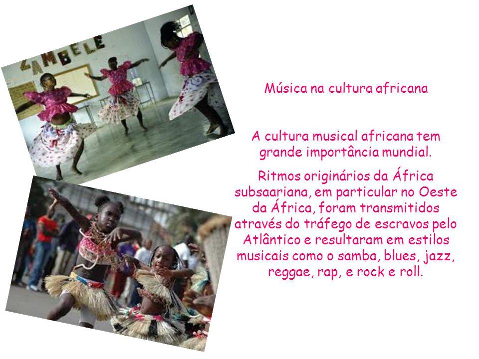 Música na cultura africana A cultura musical africana tem grande importância mundial.