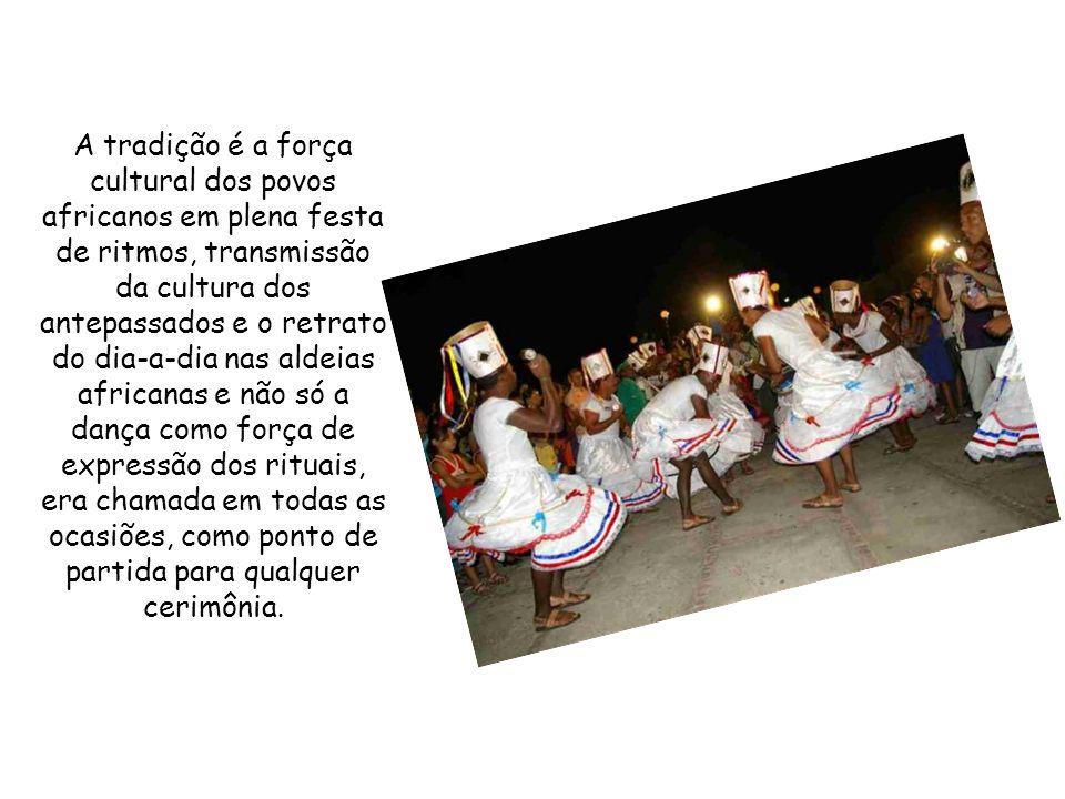 A tradição é a força cultural dos povos africanos em plena festa de ritmos, transmissão da cultura dos antepassados e o retrato do dia-a-dia nas aldeias africanas e não só a dança como força de expressão dos rituais, era chamada em todas as ocasiões, como ponto de partida para qualquer cerimônia.