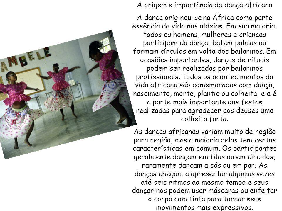 A origem e importância da dança africana A dança originou-se na África como parte essência da vida nas aldeias.