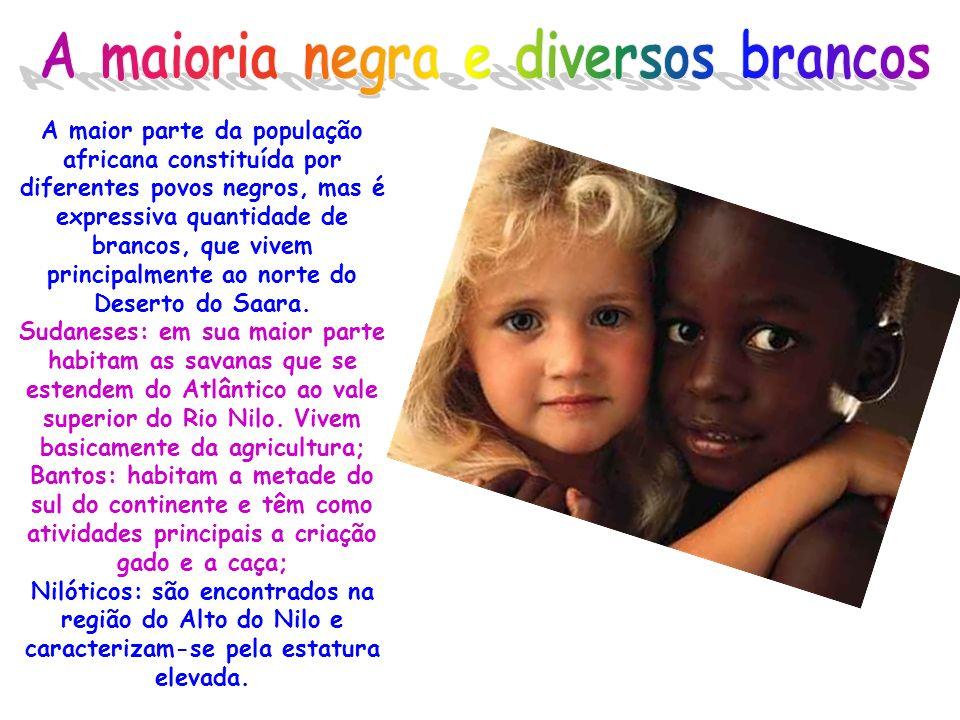 A maior parte da população africana constituída por diferentes povos negros, mas é expressiva quantidade de brancos, que vivem principalmente ao norte do Deserto do Saara.