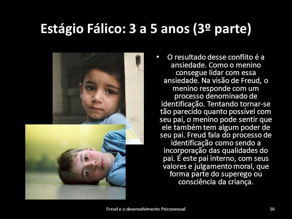 Estágio Fálico: 3 a 5 anos (3º parte) O resultado desse conflito é a ansiedade. Como o menino consegue lidar com essa ansiedade. Na visão de Freud, o
