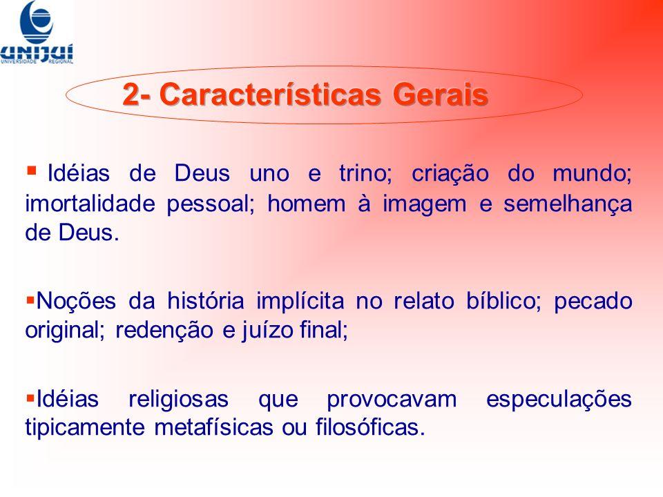 Idéias de Deus uno e trino; criação do mundo; imortalidade pessoal; homem à imagem e semelhança de Deus. Noções da história implícita no relato bíblic