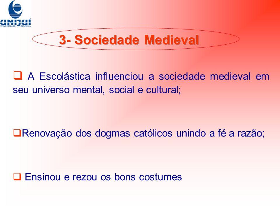 A Escolástica influenciou a sociedade medieval em seu universo mental, social e cultural; Renovação dos dogmas católicos unindo a fé a razão; Ensinou