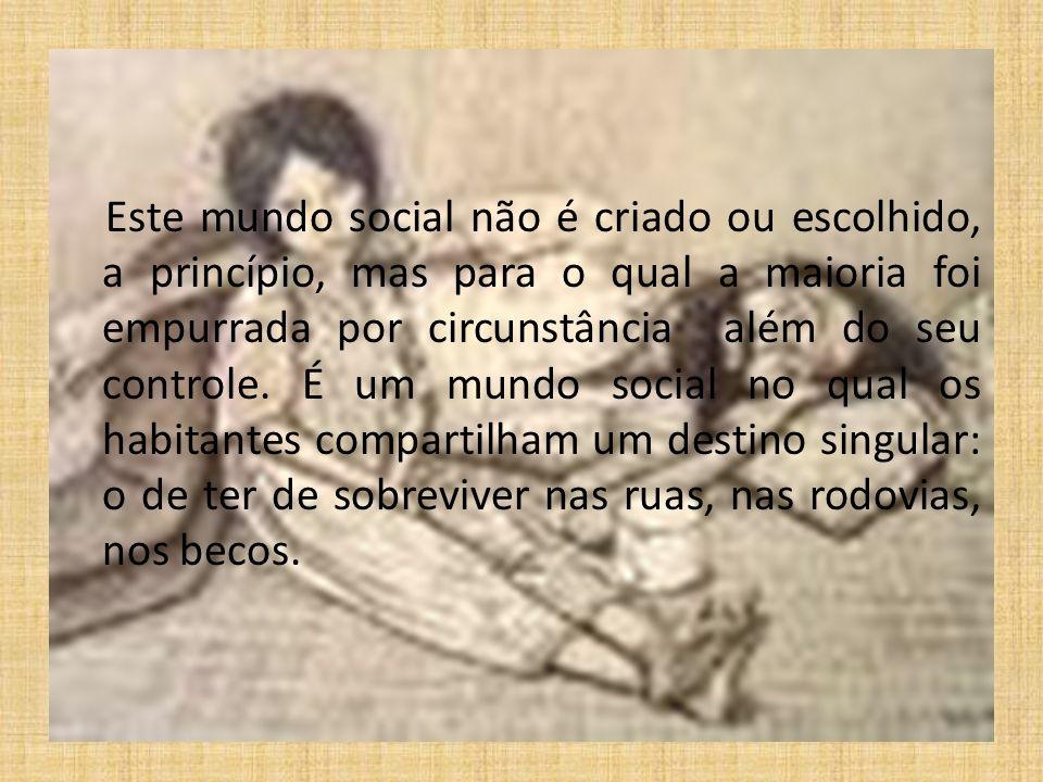 Este mundo social não é criado ou escolhido, a princípio, mas para o qual a maioria foi empurrada por circunstância além do seu controle. É um mundo s