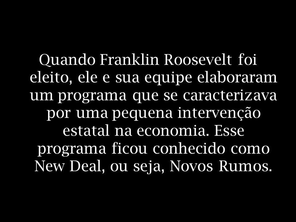 Quando Franklin Roosevelt foi eleito, ele e sua equipe elaboraram um programa que se caracterizava por uma pequena intervenção estatal na economia. Es