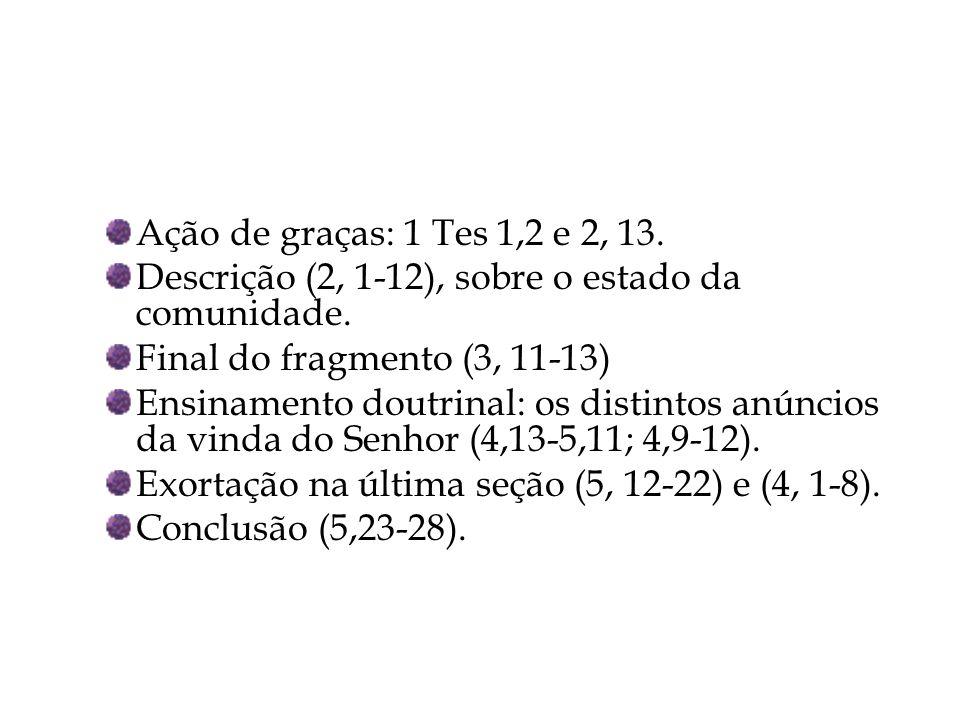 Ação de graças: 1 Tes 1,2 e 2, 13. Descrição (2, 1-12), sobre o estado da comunidade. Final do fragmento (3, 11-13) Ensinamento doutrinal: os distinto