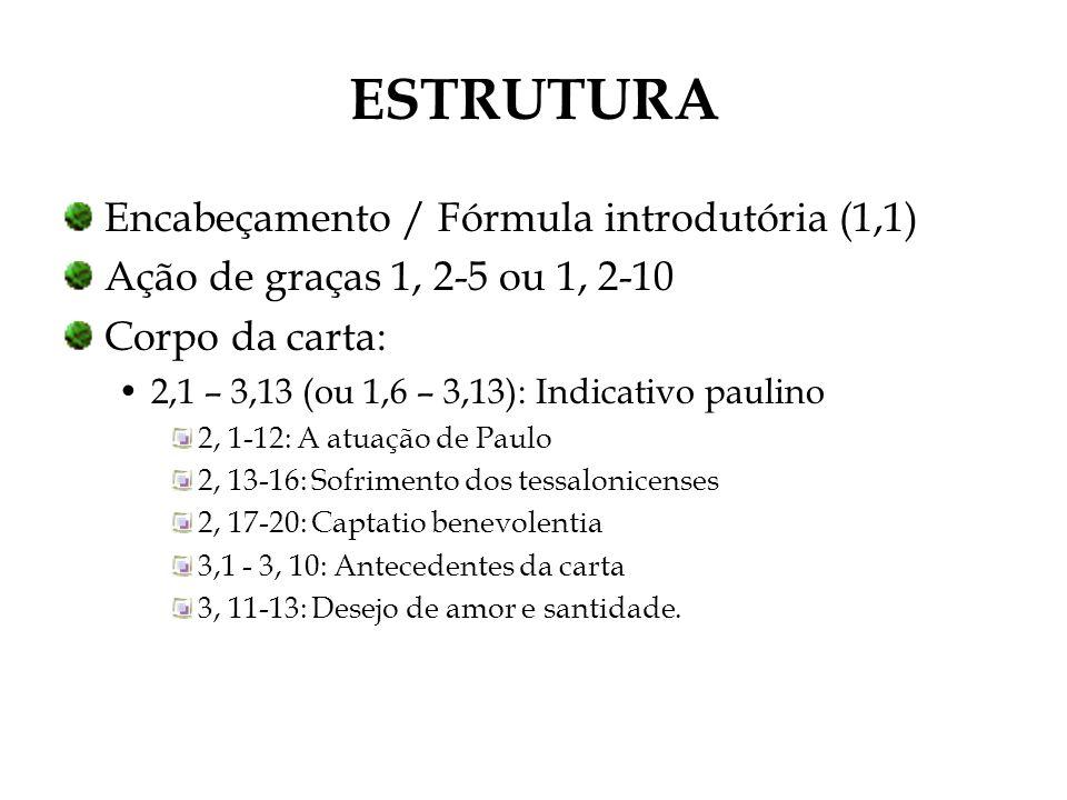 Encabeçamento / Fórmula introdutória (1,1) Ação de graças 1, 2-5 ou 1, 2-10 Corpo da carta: 2,1 – 3,13 (ou 1,6 – 3,13): Indicativo paulino 2, 1-12: A
