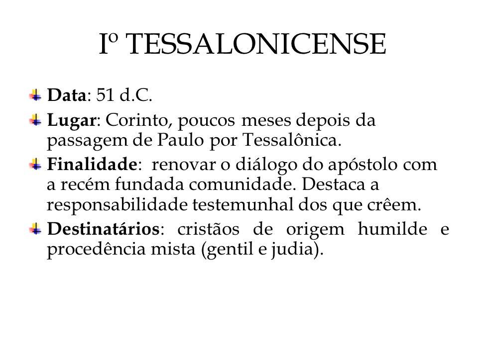 Iº TESSALONICENSE Data : 51 d.C. Lugar : Corinto, poucos meses depois da passagem de Paulo por Tessalônica. Finalidade : renovar o diálogo do apóstolo
