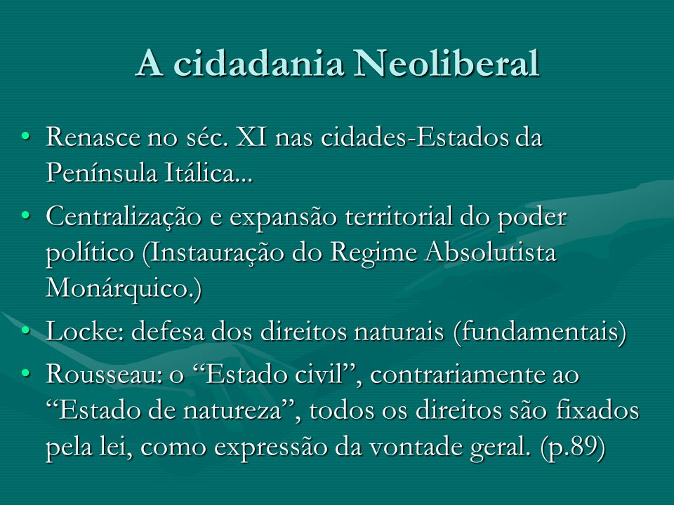 A cidadania Neoliberal Renasce no séc. XI nas cidades-Estados da Península Itálica...Renasce no séc. XI nas cidades-Estados da Península Itálica... Ce