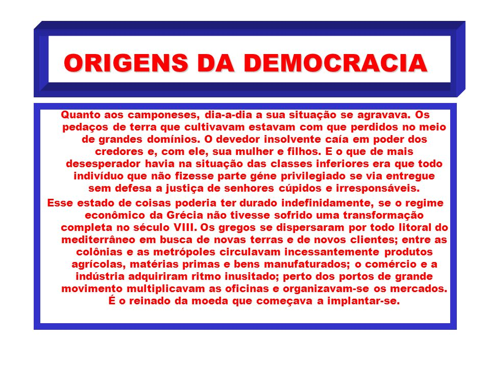 FORMAS DE OLIGARQUIA O regime oligárquico é encontrado sob as mais diversas formas: a diferença social entre a democracia e a oligarquia é a seguinte: