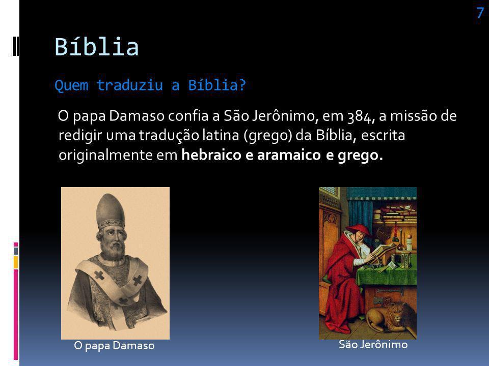 Bíblia Os idiomas bíblicos são três: o hebraico, o aramaico e o grego. O Antigo Testamento foi totalmente escrito em hebraico. Já, o Novo Testamento,