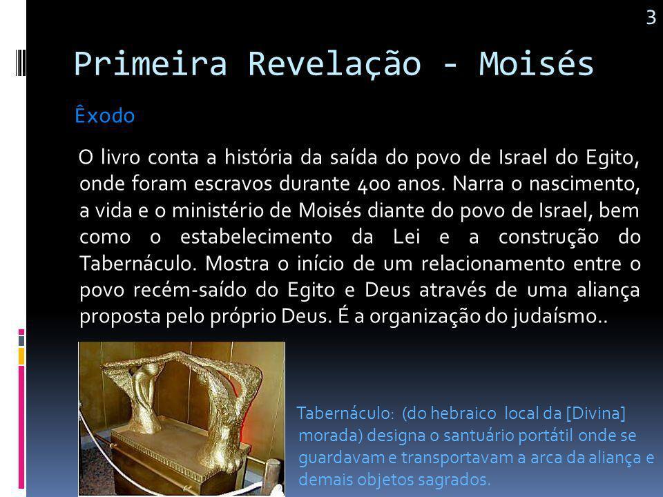 Primeira Revelação - Moisés Primeiro livro da Bíblia. Narra acontecimentos, desde a criação do mundo, na perspectiva judaica, passando pelos Patriarca
