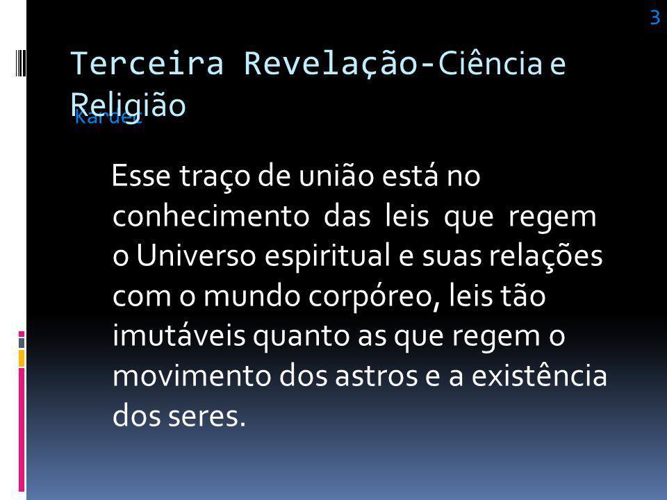 A Ciência e a Religião não puderam, até hoje, entender-se, porque, encarando cada uma as coisas do seu ponto de vista exclusivo, reciprocamente se rep