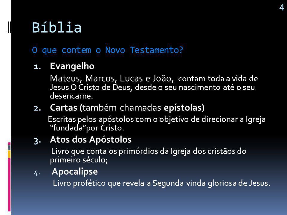 Bíblia O Novo Testamento possui quatro livros ( Mateus, Marcos, Lucas e João ) que contam toda a vida de Jesus O Cristo de Deus, desde o seu nasciment