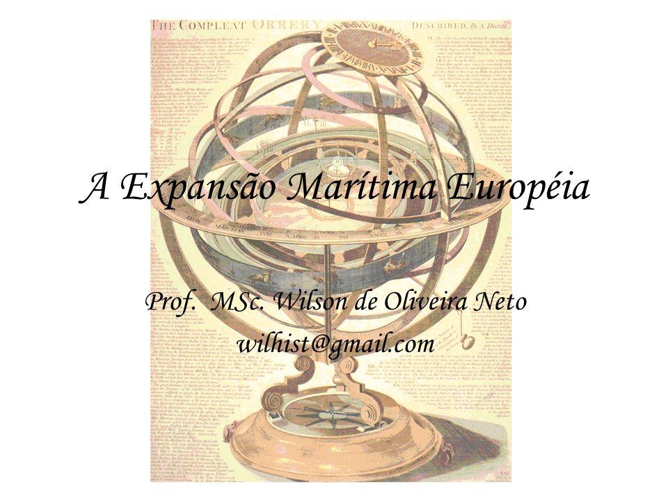 A Expansão Marítima Européia Prof. MSc. Wilson de Oliveira Neto wilhist@gmail.com