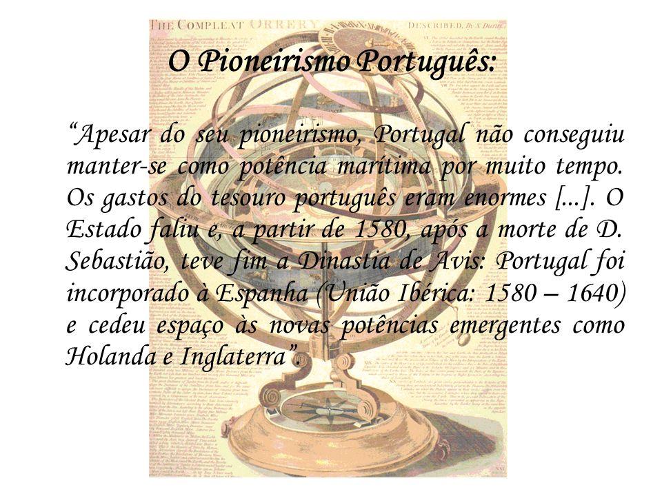 O Pioneirismo Português: Apesar do seu pioneirismo, Portugal não conseguiu manter-se como potência marítima por muito tempo. Os gastos do tesouro port