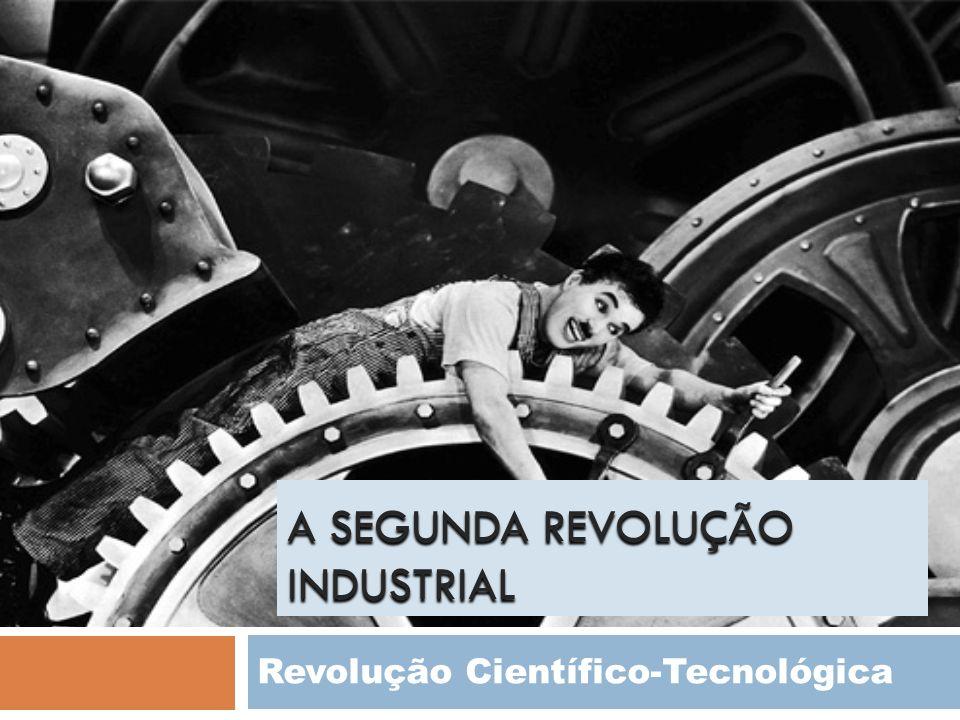 A SEGUNDA REVOLUÇÃO INDUSTRIAL Revolução Científico-Tecnológica