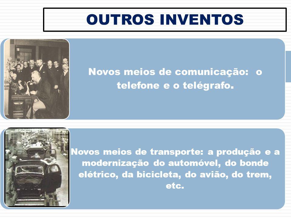OUTROS INVENTOS Novos meios de comunicação: o telefone e o telégrafo. Novos meios de transporte: a produção e a modernização do automóvel, do bonde el