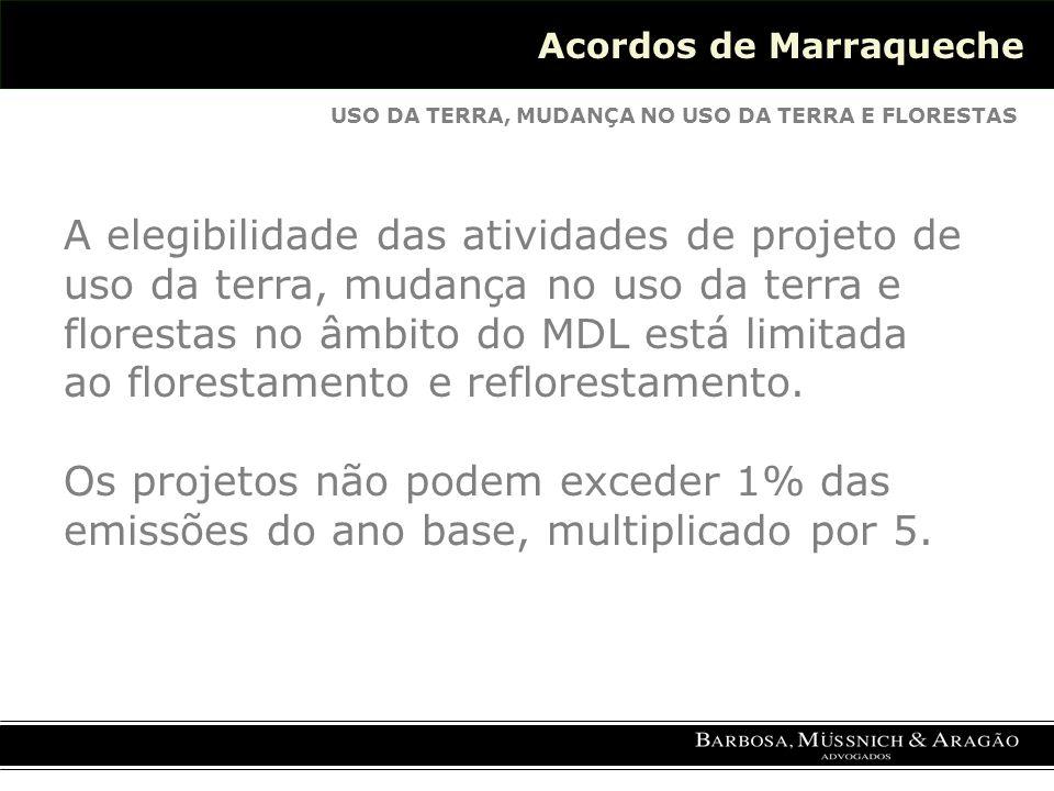 Acordos de Marraqueche USO DA TERRA, MUDANÇA NO USO DA TERRA E FLORESTAS A elegibilidade das atividades de projeto de uso da terra, mudança no uso da terra e florestas no âmbito do MDL está limitada ao florestamento e reflorestamento.