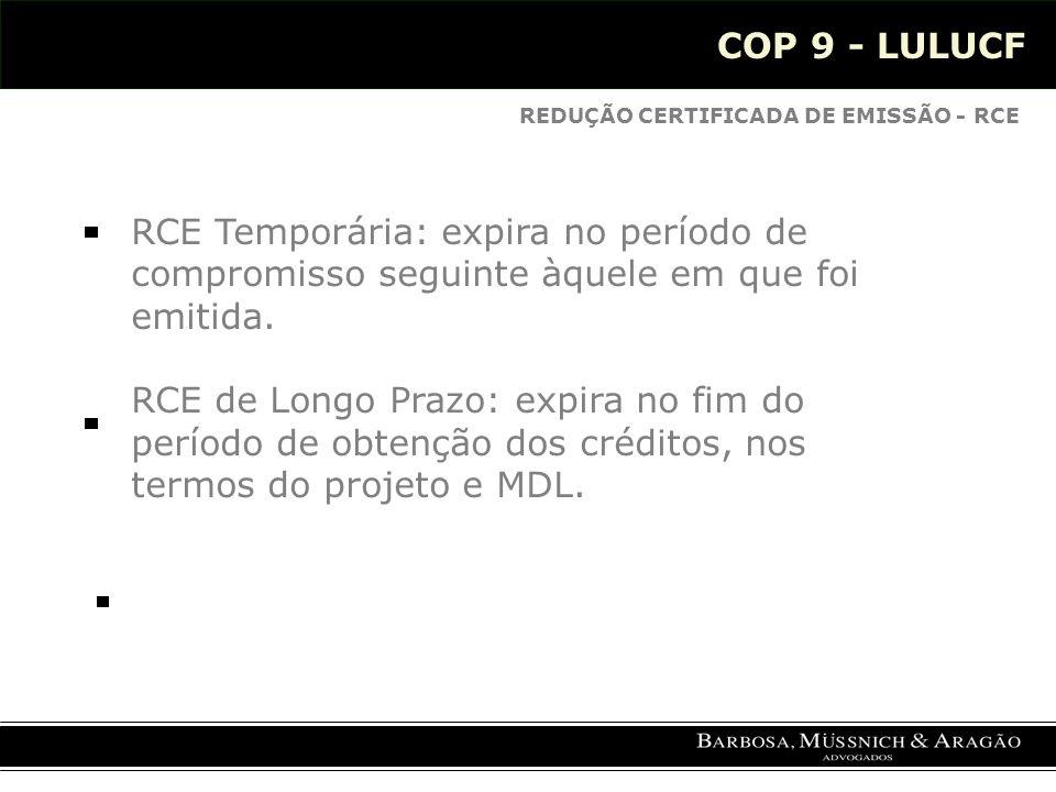 COP 9 - LULUCF REDUÇÃO CERTIFICADA DE EMISSÃO - RCE RCE Temporária: expira no período de compromisso seguinte àquele em que foi emitida.