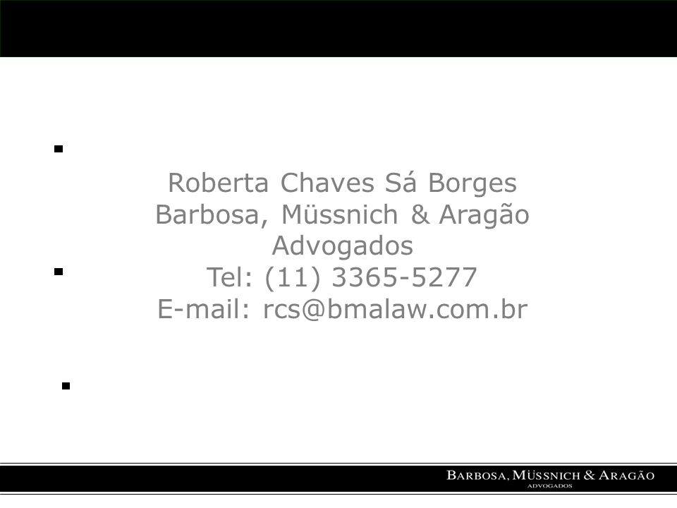 Roberta Chaves Sá Borges Barbosa, Müssnich & Aragão Advogados Tel: (11) 3365-5277 E-mail: rcs@bmalaw.com.br