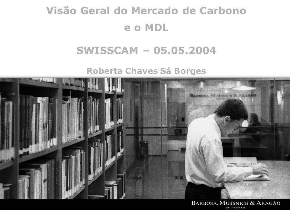 Visão Geral do Mercado de Carbono e o MDL SWISSCAM – 05.05.2004 Roberta Chaves Sá Borges