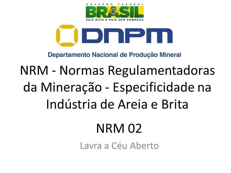 NRM 02 Lavra a Céu Aberto NRM - Normas Regulamentadoras da Mineração - Especificidade na Indústria de Areia e Brita