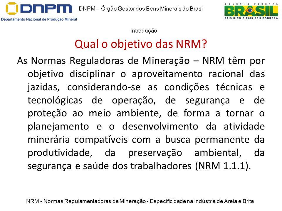 Qual o objetivo das NRM? As Normas Reguladoras de Mineração – NRM têm por objetivo disciplinar o aproveitamento racional das jazidas, considerando-se