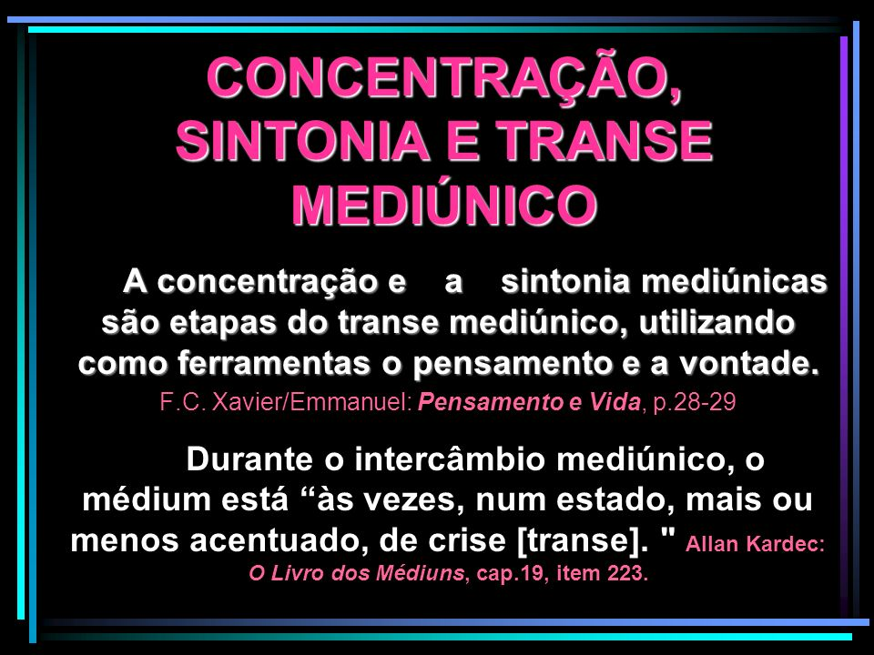 CONCENTRAÇÃO, SINTONIA E TRANSE MEDIÚNICO A concentração e a sintonia mediúnicas são etapas do transe mediúnico, utilizando como ferramentas o pensame