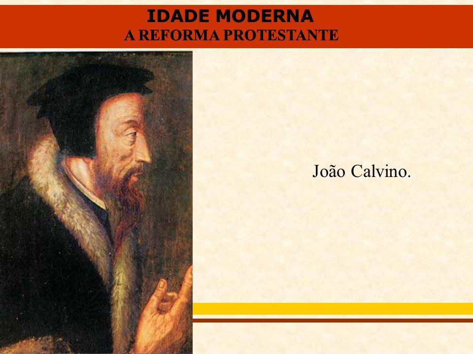 IDADE MODERNA A REFORMA PROTESTANTE IDADE MODERNA A REFORMA PROTESTANTE João Calvino.
