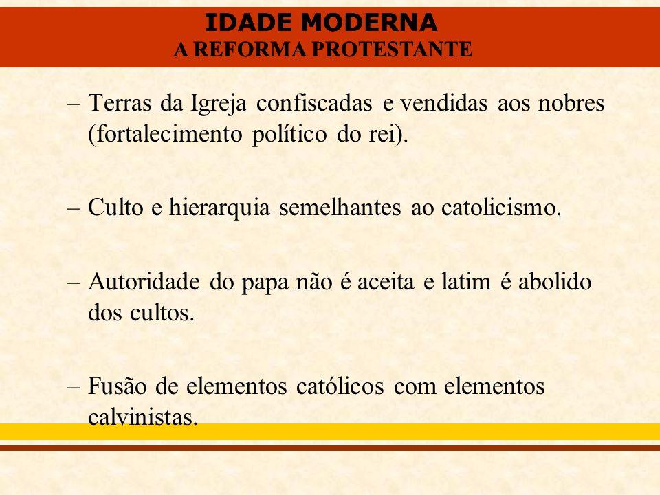 IDADE MODERNA A REFORMA PROTESTANTE IDADE MODERNA A REFORMA PROTESTANTE –Terras da Igreja confiscadas e vendidas aos nobres (fortalecimento político d